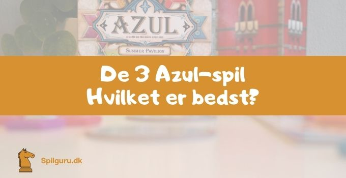 Azul: Hvilket spil er bedst?